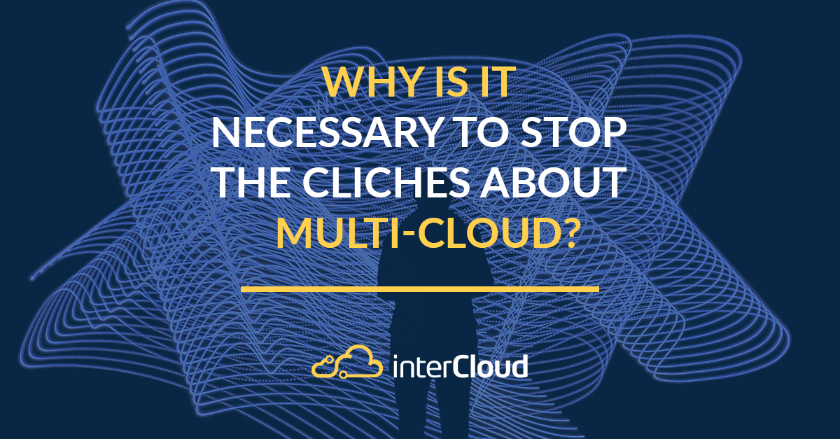 Why we must stop the cliches about multi-cloud ?